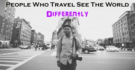 How People Who Travel See The World Differently